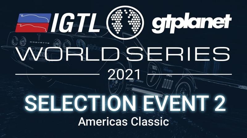 International Gran Turismo League (IGTL) 2021 World Series - SELECTION EVENT 2 - Americas Classic!