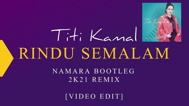 Titi Kamal Rindu Semalam NaMaRa Bootleg Remix 2021 Video Edit Download FLAC on description
