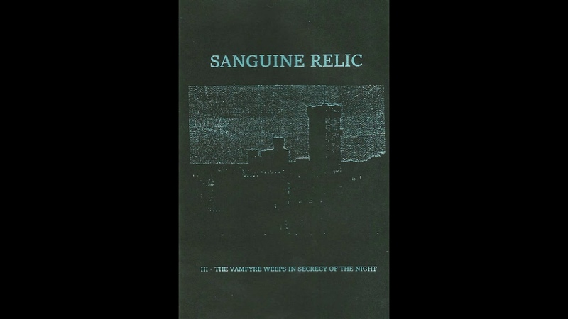 Sanguine Relic US III The Vampyre Weeps In Secrecy Of The Night Full Demo 2016