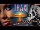 Trax - I Want You Back. Dance music. Club music edm 90 techno rave, electro house, trance mix.