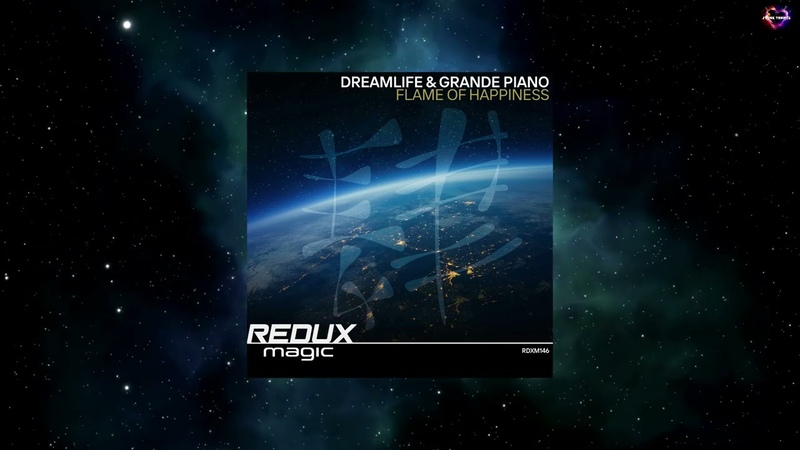 DreamLife Grande Piano Flame Of Happiness Extended Mix REDUX MAGIC