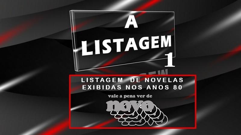 LISTAGEM NOVELAS EXIBIDAS NOS ANOS 80 VALE A PENA VER DE NOVO T 01 E 01
