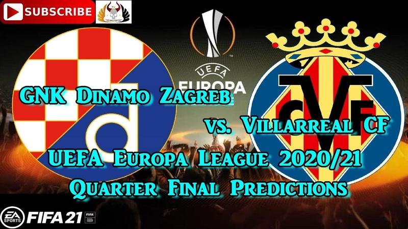 GNK Dinamo Zagreb vs Villarreal CF 2020 21 UEFA Europa League Quarter Final Predictions FIFA 21