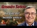 Alessandro Barbero - La fine del mondo antico