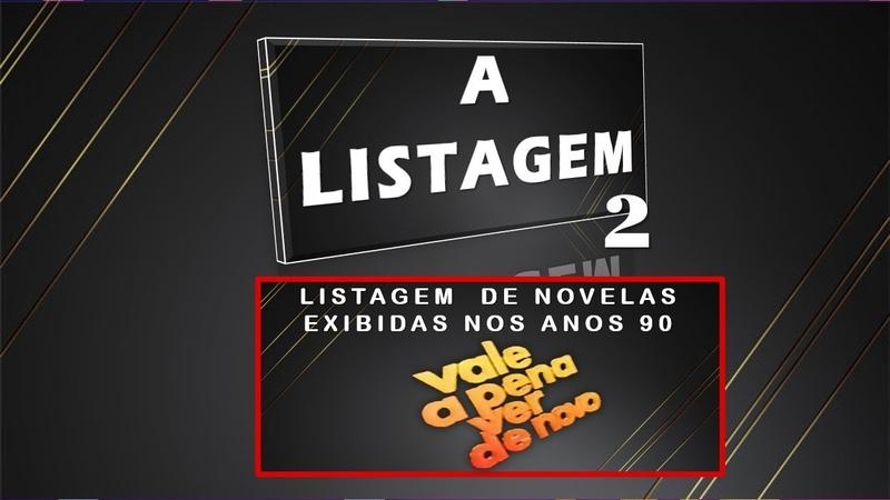 LISTAGEM NOVELAS EXIBIDAS NOS ANOS 90 VALE A PENA VER DE NOVO T 01 E 02