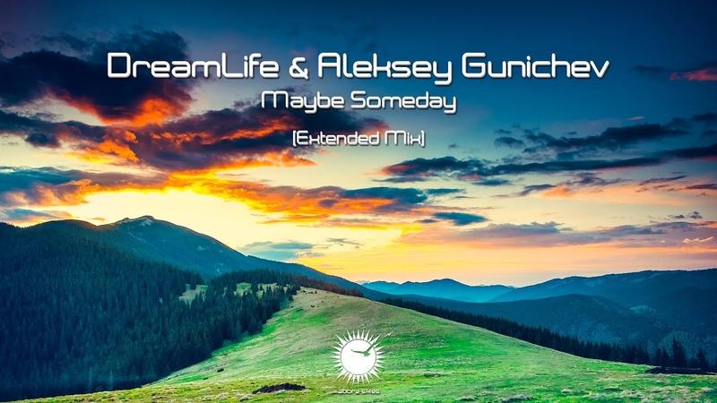 DreamLife Aleksey Gunichev Maybe Someday Extended Mix